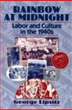 Rainbow at Midnight : Labor and Culture in the 1940s, Lipsitz, George, 0252063945