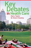 Key Debates in Healthcare, Taylor, Roger and Hawley, Helen, 033522394X