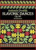 Slavonic Dances, Op. 46, in Full Score, Antonin Dvorak, 0486253945