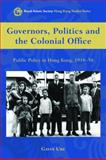 Governors, Politics and the Colonial Office : Public Policy in Hong Kong, 1918-58, Ure, Gavin, 9888083945