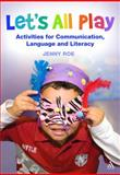 Let's All Play : Activities for Communication, Language and Literacy, Roe, Jenny and Roe, 0826423949