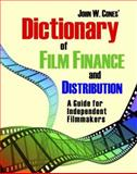 Dictionary of Film Finance and Distribution : A Guide for Independent Filmmakers, Cones, John W., 0922993947