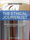 The Ethical Journalist : Making Responsible Decisions in the Pursuit of News, Foreman, Gene, 1405183942