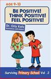 Be Positive! Think Positive! Feel Positive!, Orly Katz, 1490543945