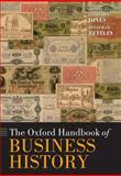 The Oxford Handbook of Business History, Jones, Geoffrey and Zeitlin, Jonathan, 0199573956