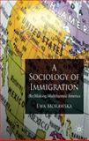 A Sociology of Immigration : (Re)making Multifaceted America, Morawska, Ewa T., 0230223958