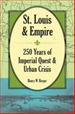 St. Louis and Empire : 250 Years of Imperial Quest and Urban Crisis, Berger, Henry W., 0809333953