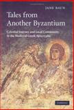 Tales from Another Byzantium : Celestial Journey and Local Community in the Medieval Greek Apocrypha, Baun, Jane, 0521823951