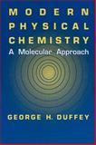 Modern Physical Chemistry : A Molecular Approach, Duffey, George H., 0306463954