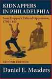 Kidnappers in Philadelphia : Isaac Hopper's Tales of Oppression 1780-1843, Daniel E. Meaders, 0981893953