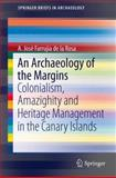 An Archaeology of the Margins : Colonialism, Amazighity and Heritage Management in the Canary Islands, Farrujia de la Rosa, Augusto Jose, 1461493951