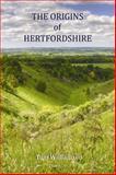 The Origins of Hertfordshire, Williamson, Tom, 1905313950