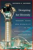 Designing for Diversity : Gender, Race, and Ethnicity in the Architectural Profession, Anthony, Kathryn H., 0252073959