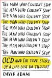 The Man Who Couldn't Stop, David Adam, 0374223955