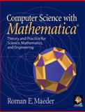 Computer Science with Mathematica? : Theory and Practice for Science, Mathematics and Engineering, Maeder, Roman E., 0521663954