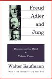 Freud, Adler, and Jung : Discovering the Mind, Kaufmann, Walter, 0887383955