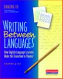 Writing Between Languages : How English Language Learners Make the Transition to Fluency, Grades 4-12, Fu, Danling, 0325013950