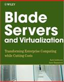 Blade Servers and Virtualization : Transforming Enterprise Computing While Cutting Costs, Goldworm, Barb and Skamarock, Anne, 0471783951