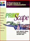 PrintScape : A Crash Course in Graphic Communications, Wilson, Daniel G. and Gentile, Deanna, 0883623951