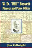 W. D. Bill Fossett, Pioneer and Peace Officer, Jim Fulbright, 0966403959