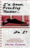 I'm Gonna Freaking Recover...Am I?, Sharon Cameron, 1440133956