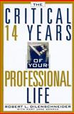 The Critical 14 Years of Your Professional Life, Robert L. Dilenschneider, 1559723955