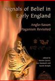 Signals of Belief in Early England : Anglo-Saxon Paganism Revisited, , 1842173952