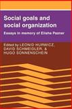 Social Goals and Social Organization : Essays in Memory of Elisha Pazner, , 0521023955