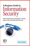 A Business Guide to Information Security : How to Protect Your Company's IT Assets, Reduce Risks and Understand the Law, Calder, Alan, 0749443952
