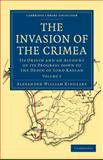 The Invasion of the Crimea Vol. 5 : Its Origin and an Account of Its Progress down to the Death of Lord Raglan, Kinglake, Alexander William, 1108023959
