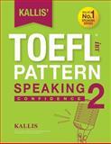 KALLIS' IBT TOEFL Pattern Speaking 2, Kallis, 1500443956