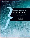 GarageBand '08 Power! : The Comprehensive Recording and Podcasting Guide, Howard, Todd M., 1598633953