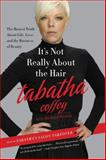 It's Not Really about the Hair, Tabatha Coffey, 0062103954