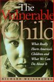 Vulnerable Child : The Hidden Epidemic of Neglected and Troubled Children Even Within the Middle Class, Weissbourd, Richard, 0201483955
