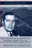 The Wizard of Washington : Emil Hurja, Franklin Roosevelt, and the Birth of Public Opinion Polling, Holli, Melvin G., 031229395X