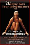 Winning Back Your Independence with Cosmetic Dermatology - Basics of Medical Aesthetics and Cosmetic Dermatology, Vipal Arora, 1435713958