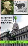 Historias No Autorizada de Cuba, Jorge Carrigan, 1479133957
