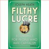Filthy Lucre : Economics for People Who Hate Capitalism, Heath, Joseph, 1554683955