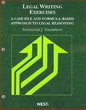 Thompson's Legal Writing Exercises : A Case File and Formula-Based Approach to Legal Reasoning, Thompson, Stephanie J., 0314263950