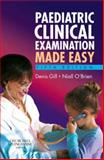 Paediatric Clinical Examination Made Easy, Gill, Denis and O'Brien, Niall, 044310395X