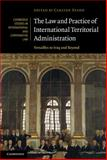 The Law and Practice of International Territorial Administration : Versailles to Iraq and Beyond, Stahn, Carsten, 0521173957