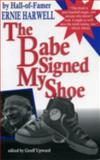 The Babe Signed My Shoe, Ernie Harwell, 0912083956