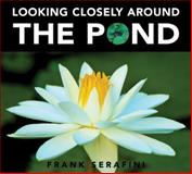 Looking Closely Around the Pond, Frank Serafini, 1553373952