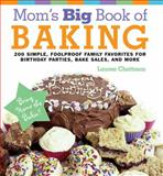 Mom's Big Book of Baking, Lauren Chattman, 1558323953
