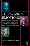 Theorizing Emotions : A Brief Study of the Psychological, Philosophical, and Cultural Aspects of Human Emotions, Glinka, Lukasz Andrzej, 1907343954