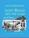 Saint Brigid and the Cows, Eva K. Betz, 1930873956