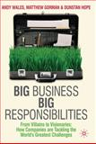 Big Business, Big Responsibilities : From Villains to Visionaries - How Companies Are Tackling the World's Greatest Challenges, Wales, Andy and Gorman, Matthew, 0230243959