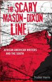 The Scary Mason-Dixon Line : African American Writers and the South, Harris, Trudier, 0807133957