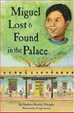 Miguel Lost and Found in the Palace, Barbara Beasley Murphy, 0890133956