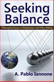 Seeking Balance : Philosophical Issues in Globalization and Policy Making, Iannone, A. Pablo, 1412853958
